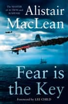 Fear is the Key ebook by Alistair MacLean