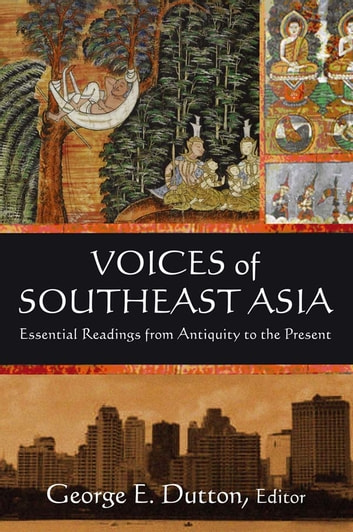 Voices of Southeast Asia - Essential Readings from Antiquity to the Present ebook by George Dutton