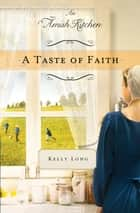 A Taste of Faith - An Amish Kitchen Novella 電子書 by Kelly Long