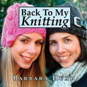 Back To My Knitting ebook by Barbara Hurd
