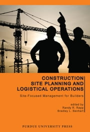 Construction Site Planning and Logistical Operations - Site-Focused Management for Builders ebook by Randy R. Rapp,Bradley L. Benhart