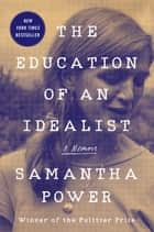 The Education of an Idealist - A Memoir ebook by Samantha Power