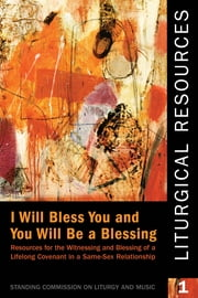 "Liturgical Resources I - ""I Will Bless You, and You Will Be a Blessing"" ebook by Standing Commission on Liturgy and Music"