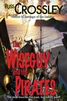 The Wiseguy and the Pirates ebook by Russ Crossley