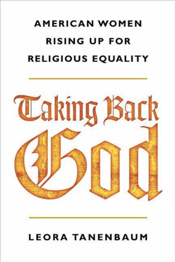 Taking Back God - American Women Rising Up for Religious Equality ebook by Leora Tanenbaum