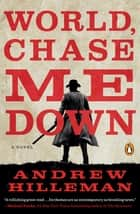 World, Chase Me Down - A Novel ebook by Andrew Hilleman