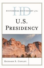 Historical Dictionary of the U.S. Presidency ebook by Richard S. Conley