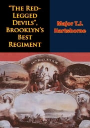 """The Red-Legged Devils"", Brooklyn's Best Regiment ebook by Major T.J.  Hartshorne"
