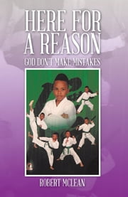 Here for a Reason - God Don't Make Mistakes ebook by Robert McLean