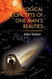 Logical Concepts of One Man's Realities ebook by John Totaro