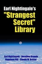 "Earl Nightingale's ""Strangest Secret"" Library ebook by Dr. Robert C. Worstell, Earl Nightingale, Dorothea Brande"