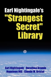 "Earl Nightingale's ""Strangest Secret"" Library ebook by Dr. Robert C. Worstell,Earl Nightingale,Dorothea Brande"