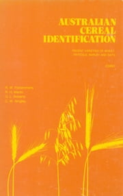 Australian Cereal Identification - Recent Varieties of Wheat, Triticale, Barley and Oats ebook by RW Fitzsimmons, RH Martin, GL Roberts,...