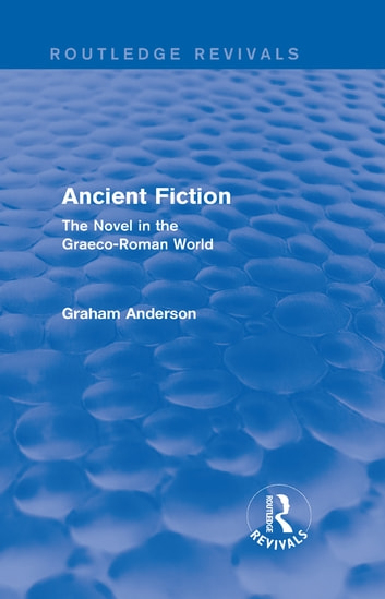 Ancient Fiction (Routledge Revivals) - The Novel in the Graeco-Roman World ebook by Graham Anderson