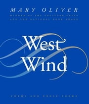West Wind - Poems and Prose Poems ebook by Mary Oliver