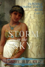 Storm in the Sky - Part 2 of The Book of Coming Forth by Day ebook by Libbie Hawker