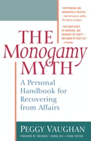 The Monogamy Myth - A Personal Handbook for Recovering from Affairs ebook by Peggy Vaughan