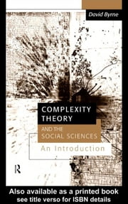 Complexity Theory and the Social Sciences ebook by Byrne, D. S.