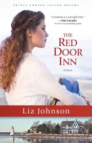 The Red Door Inn (Prince Edward Island Dreams Book #1) - A Novel ebook by Liz Johnson