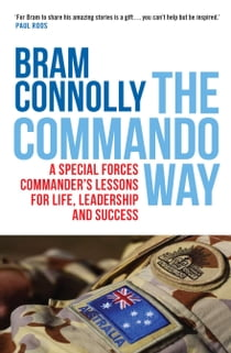 The Commando Way - A Special Forces commander's lessons for life, leadership and success ekitaplar by Bram Connolly