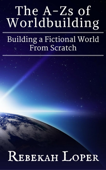 The A-Zs of Worldbuilding: Building a Fictional World From Scratch - The A-Zs of Worldbuilding, #1 ebook by Rebekah Loper