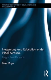 Hegemony and Education Under Neoliberalism - Insights from Gramsci ebook by Peter Mayo