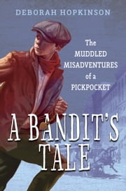 A Bandit's Tale: The Muddled Misadventures of a Pickpocket ebook by Deborah Hopkinson