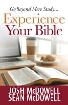 Experience Your Bible ebook by Josh McDowell, Sean McDowell
