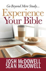 Experience Your Bible ebook by Josh McDowell,Sean McDowell