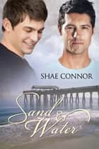 Sand & Water ebook by Shae Connor