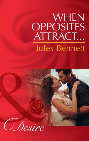 When Opposites Attract... (Mills & Boon Desire) (The Barrington Trilogy, Book 1) ebook by Jules Bennett