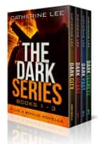 The Dark Series: Books 1 – 3 Plus Bonus Novella ebook by Catherine Lee