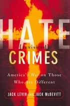 Hate Crimes Revisited - America's War On Those Who Are Different ebook by Jack Levin, Jack Mcdevitt
