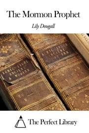 The Mormon Prophet ebook by Lily Dougall