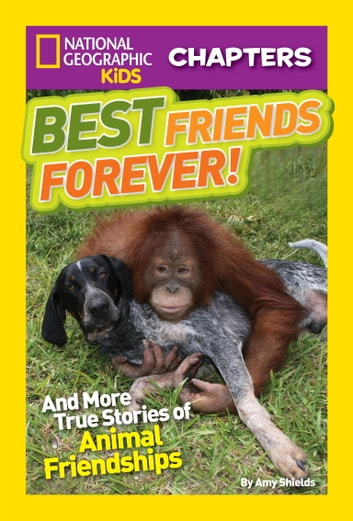 National Geographic Kids Chapters: Best Friends Forever - And More True Stories of Animal Friendships ebook by Amy Shields