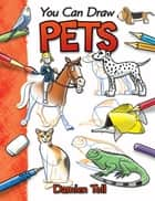 You Can Draw Pets ebook by Damien Toll