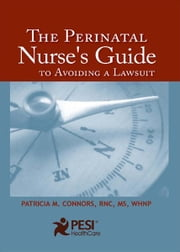 The Perinatal Nurses Guide to Avoiding a Lawsuit ebook by Patricia M. Connors, RN, MS, WHNP