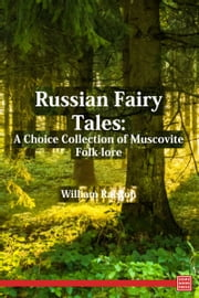 Russian Fairy Tales: A Choice Collection of Muscovite Folk-lore ebook by William Ralston,Shedden Ralston