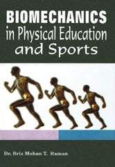 Biomechanics in Physical Education and Sports - 100% Pure Adrenaline ebook by Dr. Briz Mohan T. Raman