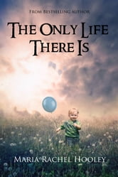 The Only Life There Is ebook by Maria Rachel Hooley