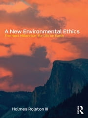A New Environmental Ethics - The Next Millennium for Life on Earth ebook by Holmes Rolston III