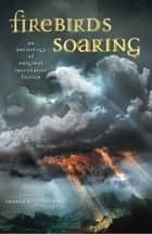 Firebirds Soaring - An Anthology of Original Speculative Fiction ebook by Sharyn November, Nancy Farmer, Carol Emshwiller,...