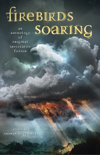 Firebirds Soaring - An Anthology of Original Speculative Fiction ebook by Nancy Farmer,Carol Emshwiller,Sherwood Smith,Laurel Winter