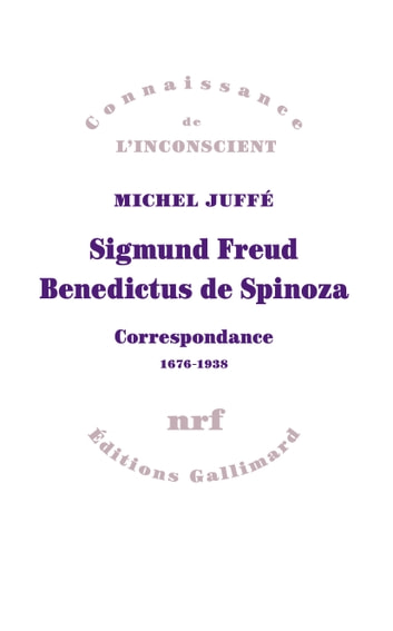 Sigmund Freud – Benedictus de Spinoza. Correspondance 1676-1938 ebook by Michel Juffé