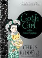 Goth Girl and the Sinister Symphony ebook by Chris Riddell