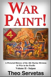 War Paint ! A Pictorial History of the 4th Marine Division at War in the Pacific. Volume II: Saipan ebook by Theo Servetas