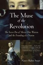 The Muse of the Revolution - The Secret Pen of Mercy Otis Warren and the Founding of a Nation ebook by Nancy Rubin Stuart