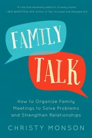 Family Talk - How to Organize Family Meetings to Solve Problems and Strengthen Relationships ebook by Christy Monson