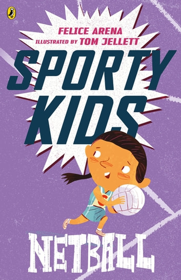 Sporty Kids: Netball! - Netball! ebook by Felice Arena