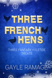 Three French Hens - A Christmas Collection ebook by Gayle Ramage